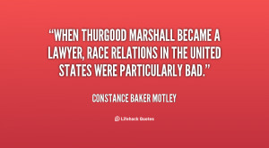 When Thurgood Marshall became a lawyer, race relations in the United ...
