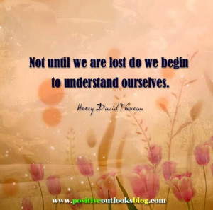 Henry David Thoreau - not until we are lost do we begin to ...