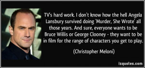 TV's hard work. I don't know how the hell Angela Lansbury survived ...