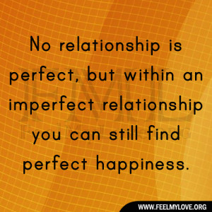 No Perfect Relationship Quotes No relationship is perfect,