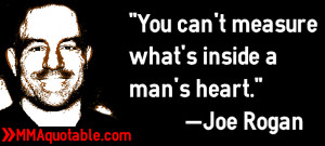 You can't measure what's inside a man's heart.