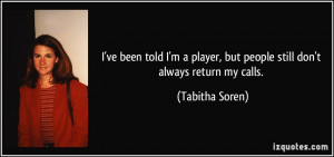 ... player, but people still don't always return my calls. - Tabitha Soren
