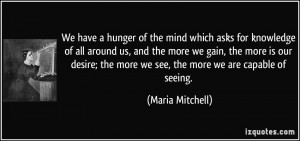mind which asks for knowledge of all around us, and the more we gain ...