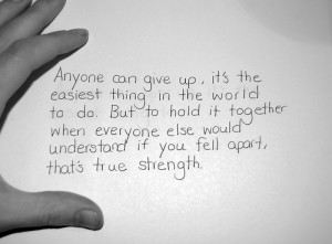 ... else would understand if you feel apart, that's true strength