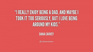 quote-Dana-Carvey-i-really-enjoy-being-a-dad-and-174157.png
