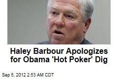 Haley Barbour Apologizes for Obama 'Hot Poker' Dig