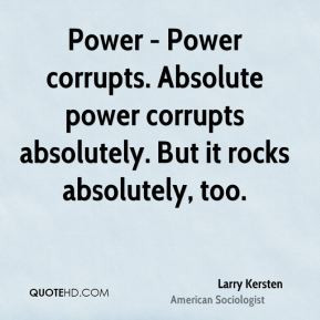 power corrupts absolute power corrupts absolutely macbeth Power corrupts and absolute power corrupts absolutely  the necessity of keeping social and economic order often restrains stronger ambition for power macbeth.