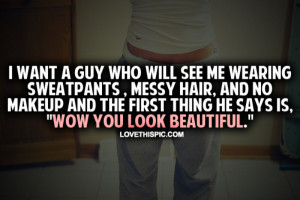 love it i want a guy who will see me wearing sweatpants