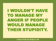 Dealing with stupidity More
