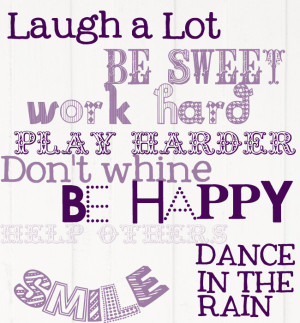 Laugh A Lot Be Sweety Work Hard Play Harder Don't Whine Be Happy ...