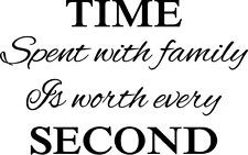 ... Time spent with family is worth every Second - Vinyl Wall Quotes Decal