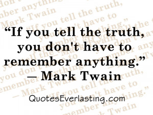 If you tell the truth, you don't have to remember anything.'' - Mark ...
