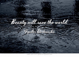 Beauty will save the world #quotes