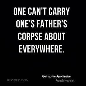 Guillaume Apollinaire - One can't carry one's father's corpse about ...