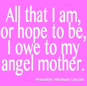 All That I Am Or Hope To Be I Owe To My Angel Mother - Angels Quote