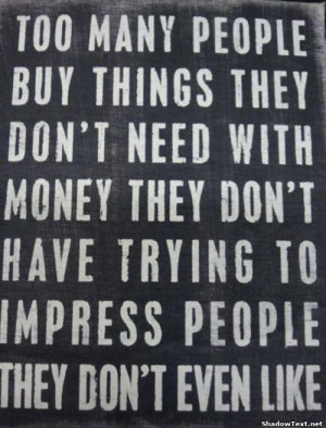 ... Money They Don't Have Trying To Impress They Don't Even Like