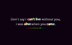 """... Live Without You, I Was Alive When You Came""""~ Missing You Quote"""