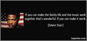 If you can make the family life and the music work together that's ...