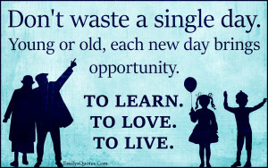 EmilysQuotes.Com - waste, single day, old, young, new day, opportunity ...