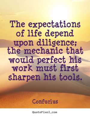 Quotes about inspirational - The expectations of life depend upon ...