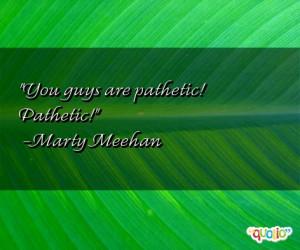 You guys are pathetic! Pathetic! -Marty Meehan