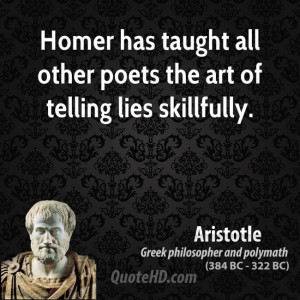 Homer has taught all other poets the art of telling lies skillfully.
