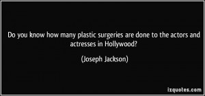 ... are done to the actors and actresses in Hollywood? - Joseph Jackson