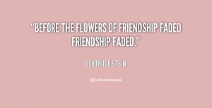 Before the flowers of friendship faded friendship faded.""