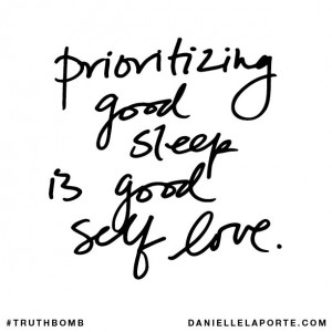 Prioritizing good sleep is good self love. Subscribe: DanielleLaPorte ...