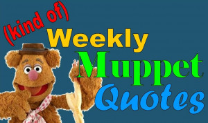 Kind of) Weekly Muppet Quotes Spotlight: Fozzie Bear