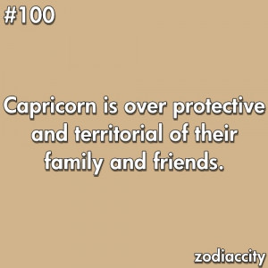 capricorn is over protective and territorial of their family and ...
