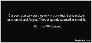 Our past is a story existing only in our minds. Look, analyze ...