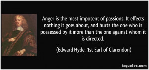 Anger is the most impotent of passions. It effects nothing it goes ...