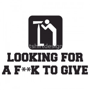 tshirtdesign › Portfolio › Looking For A F**K To Give, Quote