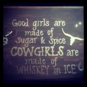 Cowgirls...I KNEW IT!!!! Proof that i am indeed a Cowgirl!
