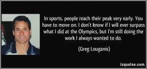 In sports, people reach their peak very early. You have to move on. I ...