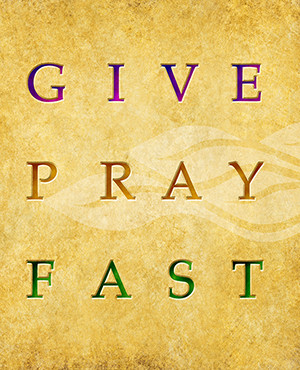 This Lent we must follow what the Bible tells us to do...Give...Pray ...