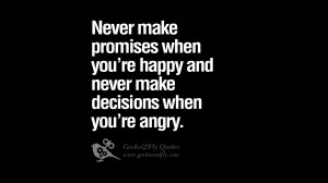 Never make promises when you're happy and never make decisions when ...