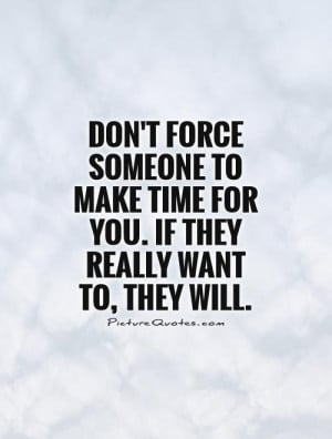 ... make time for you. If they really want to, they will. Picture Quote #1