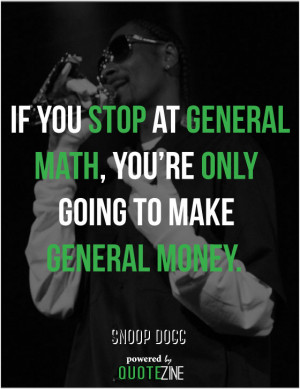 ... General Math, You're Only Going To Make General Money - Money Quote