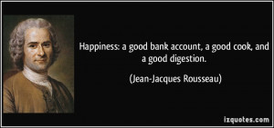 Happiness: a good bank account, a good cook, and a good digestion ...