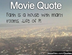 Faith is a house with many rooms. -Life of Pi