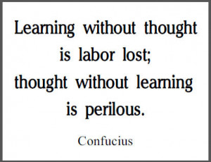 learning without thought is labor lost thought without learning is ...