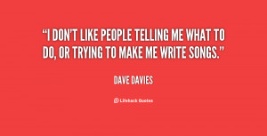 quote-Dave-Davies-i-dont-like-people-telling-me-what-11473.png