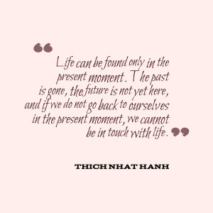 The first quote is from Thich Nhat Hanh who is a zen buddhist monk ...