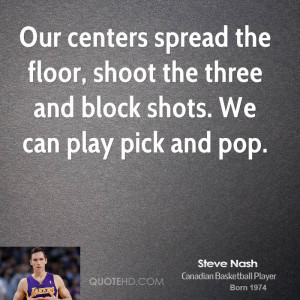 Our centers spread the floor, shoot the three and block shots. We can ...