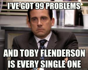 99 Problems Michael Scott hates Toby meme The Office