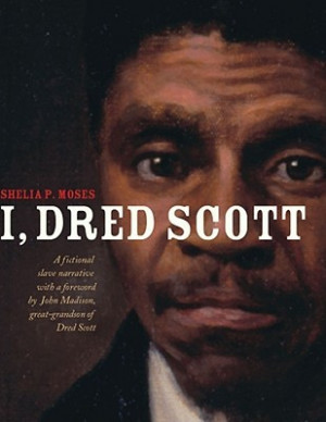Dred Scott: A Fictional Slave Narrative Based on the Life and Legal ...