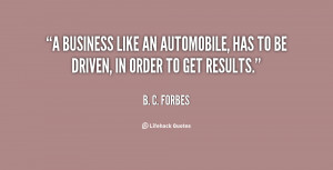 business like an automobile, has to be driven, in order to get results ...