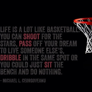 Basketball Quotes Instagram Life is a game of basketball.